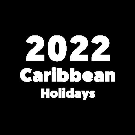 2022 Caribbean Holidays Have Arrived